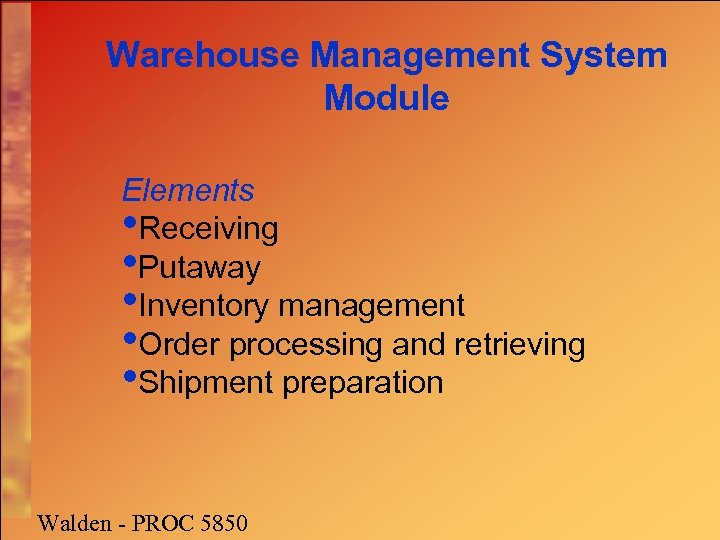 Warehouse Management System Module Elements • Receiving • Putaway • Inventory management • Order