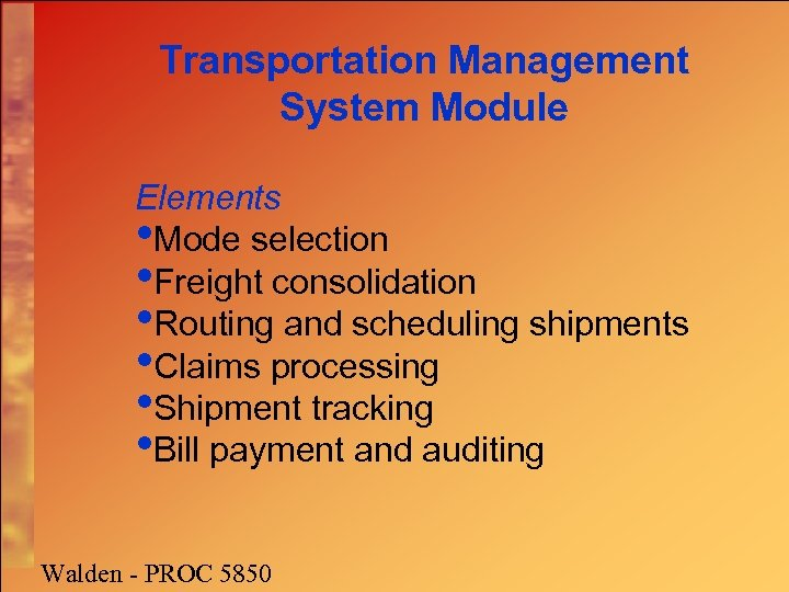 Transportation Management System Module Elements • Mode selection • Freight consolidation • Routing and