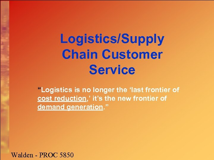 "Logistics/Supply Chain Customer Service ""Logistics is no longer the 'last frontier of cost reduction,"