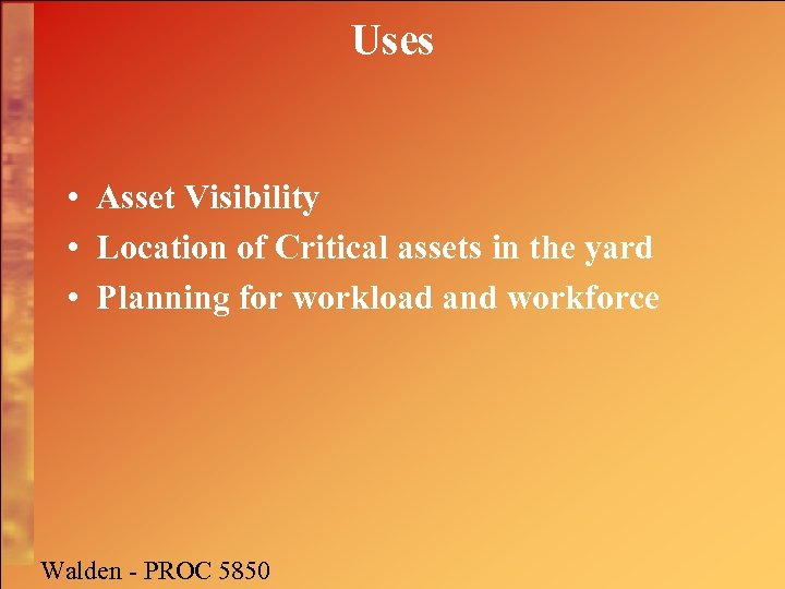Uses • Asset Visibility • Location of Critical assets in the yard • Planning