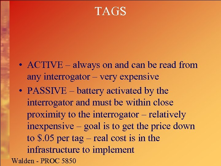 TAGS • ACTIVE – always on and can be read from any interrogator –