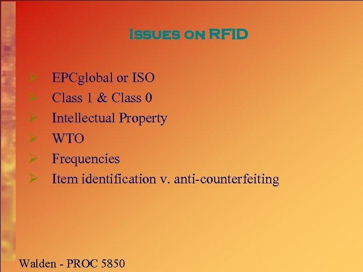 Issues on RFID Ø Ø Ø EPCglobal or ISO Class 1 & Class 0