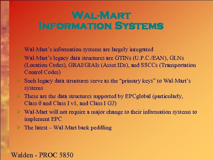 Wal-Mart Information Systems Ø Wal-Mart's information systems are largely integrated Ø Wal-Mart's legacy data