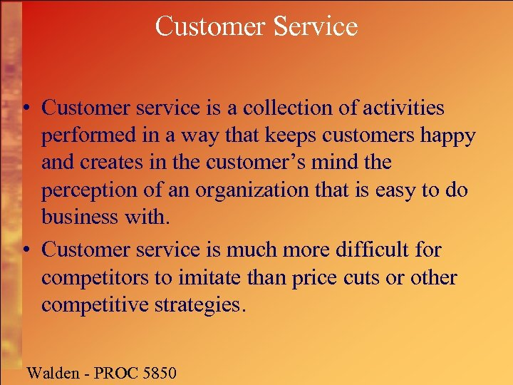Customer Service • Customer service is a collection of activities performed in a way