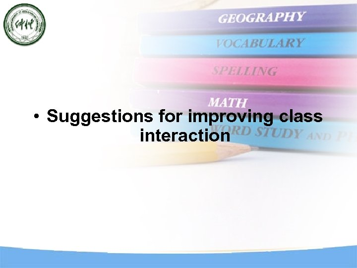• Suggestions for improving class interaction