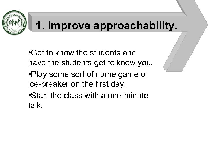 1. Improve approachability. • Get to know the students and have the students get