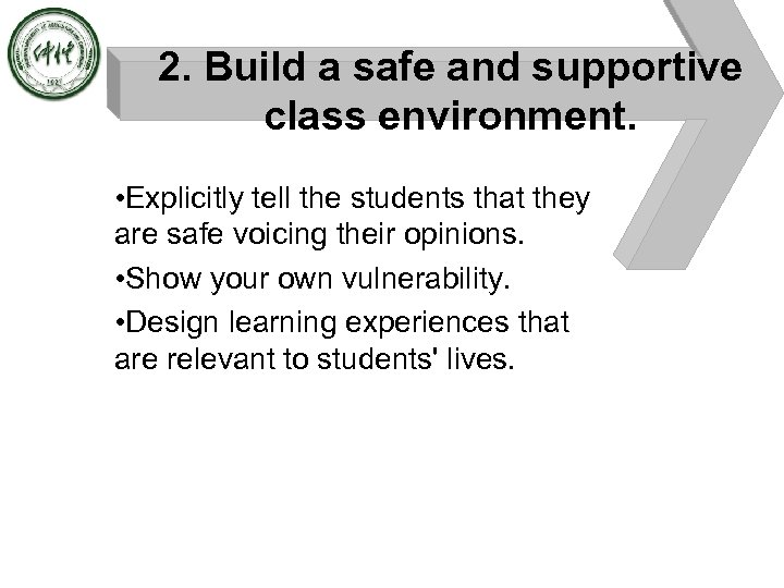 2. Build a safe and supportive class environment. • Explicitly tell the students that