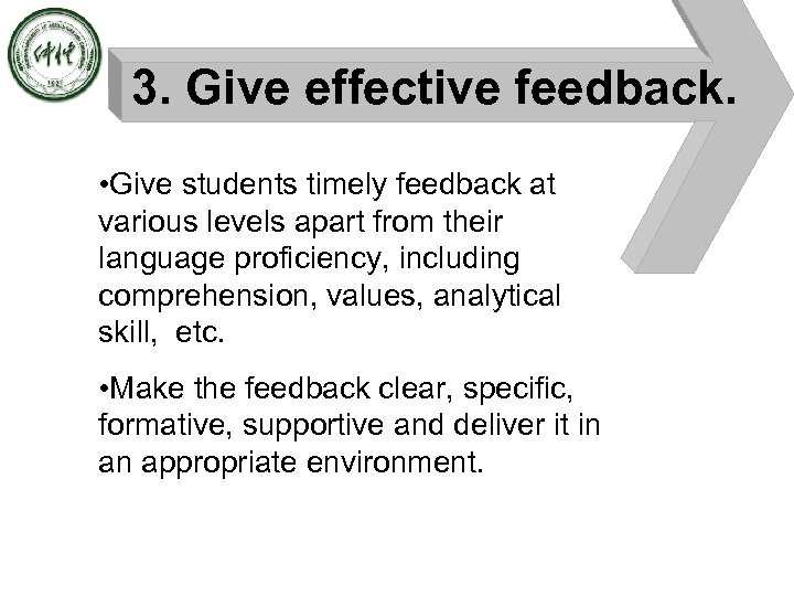 3. Give effective feedback. • Give students timely feedback at various levels apart from