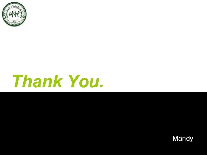 Thank You. Mandy