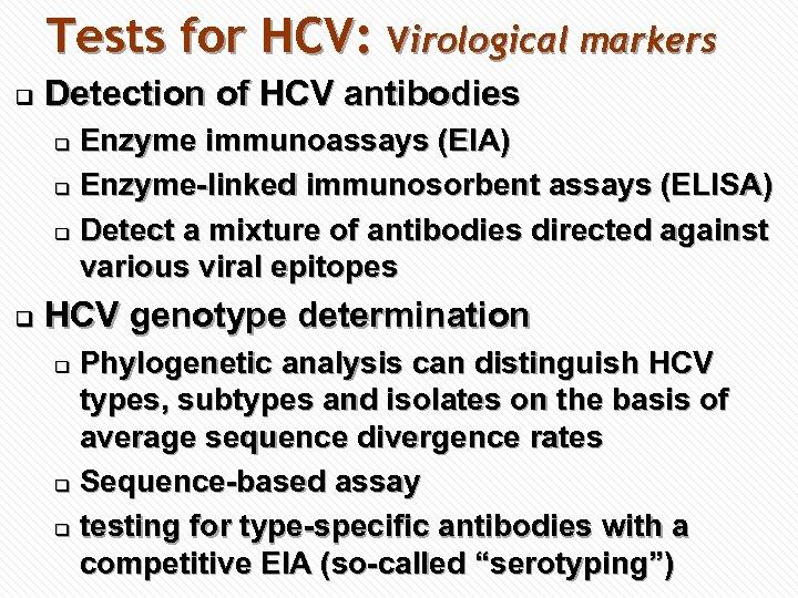Tests for HCV: Virological markers q Detection of HCV antibodies Enzyme immunoassays (EIA) q