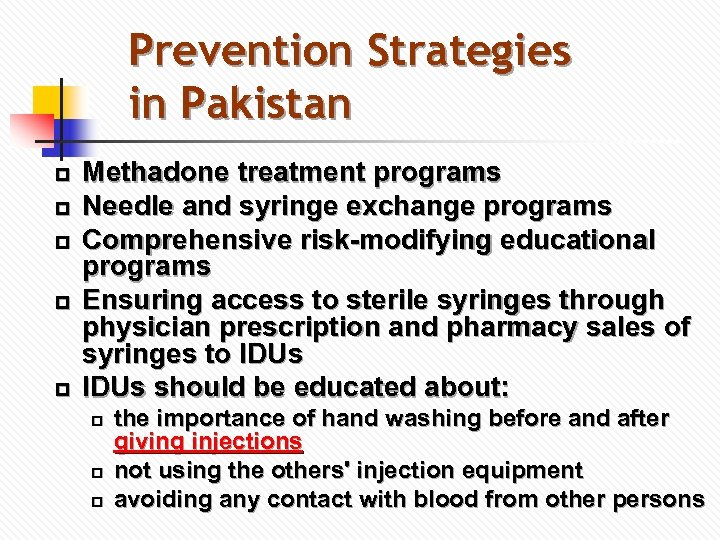 Prevention Strategies in Pakistan p p p Methadone treatment programs Needle and syringe exchange