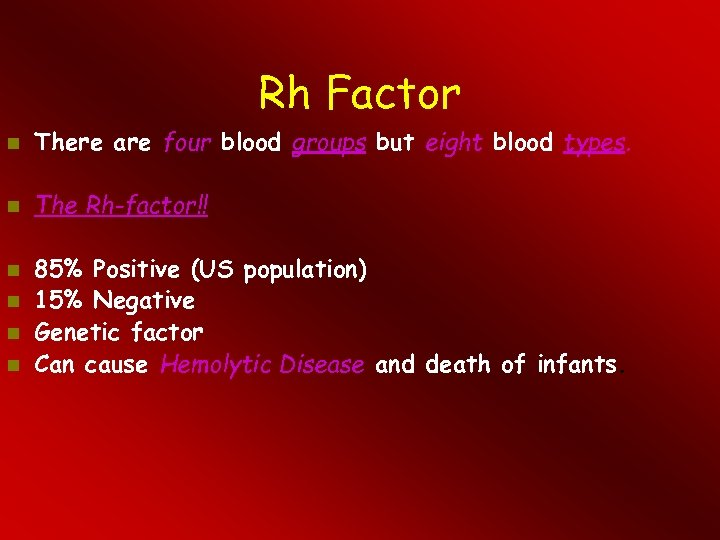 Rh Factor There are four blood groups but eight blood types. The Rh-factor!! 85%