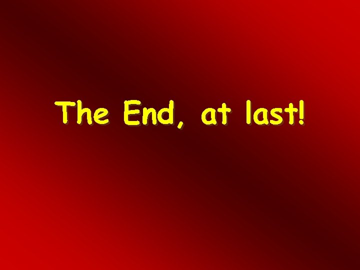 The End, at last!