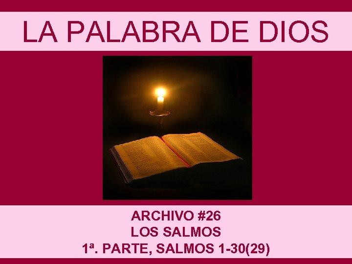 LA PALABRA DE DIOS ARCHIVO #26 LOS SALMOS 1ª. PARTE, SALMOS 1 -30(29)