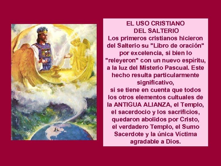 EL USO CRISTIANO DEL SALTERIO Los primeros cristianos hicieron del Salterio su