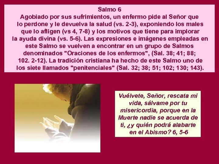 Salmo 6 Agobiado por sus sufrimientos, un enfermo pide al Señor que lo perdone