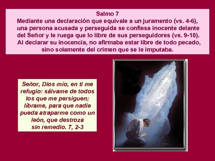 Salmo 7 Mediante una declaración que equivale a un juramento (vs. 4 -6), una