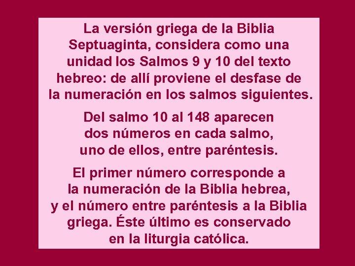 La versión griega de la Biblia Septuaginta, considera como una unidad los Salmos 9