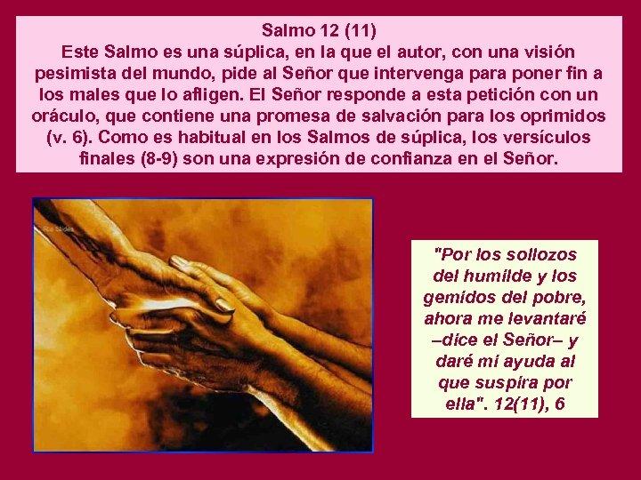 Salmo 12 (11) Este Salmo es una súplica, en la que el autor, con
