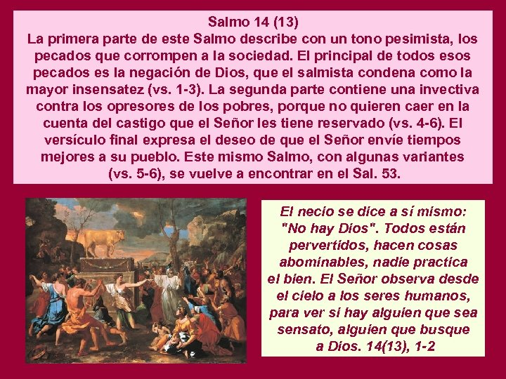Salmo 14 (13) La primera parte de este Salmo describe con un tono pesimista,