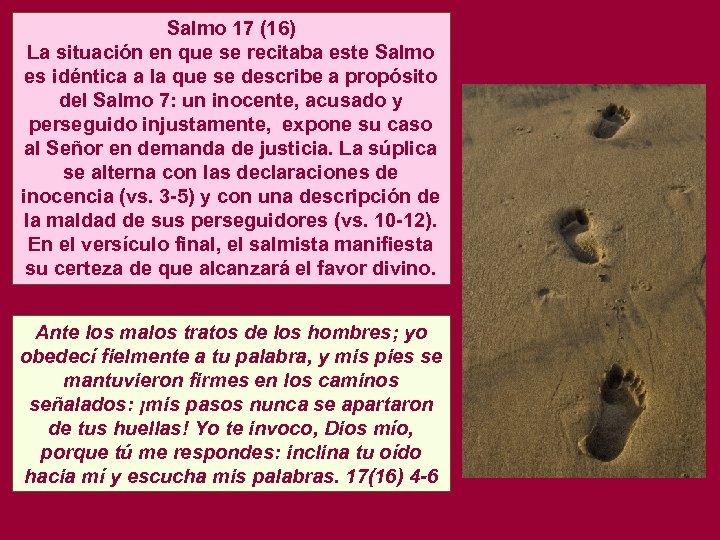 Salmo 17 (16) La situación en que se recitaba este Salmo es idéntica a
