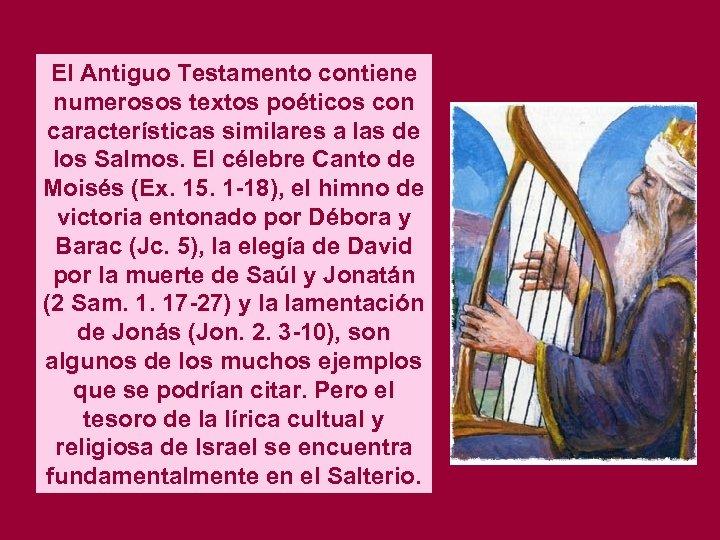 El Antiguo Testamento contiene numerosos textos poéticos con características similares a las de los