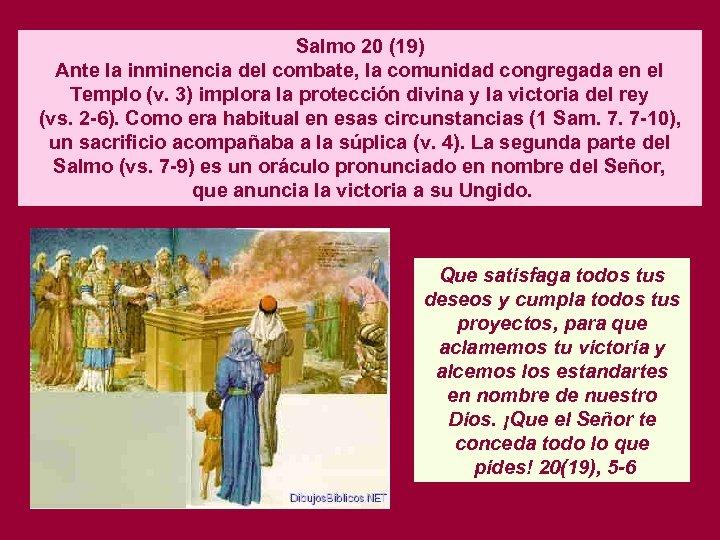 Salmo 20 (19) Ante la inminencia del combate, la comunidad congregada en el Templo