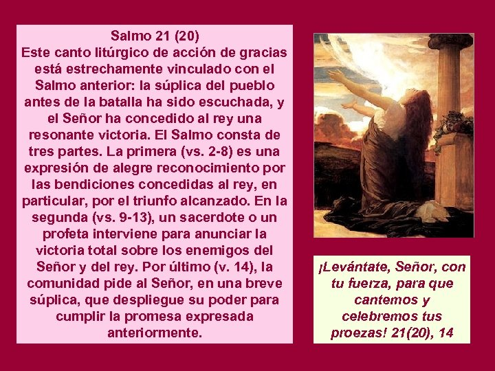 Salmo 21 (20) Este canto litúrgico de acción de gracias está estrechamente vinculado con