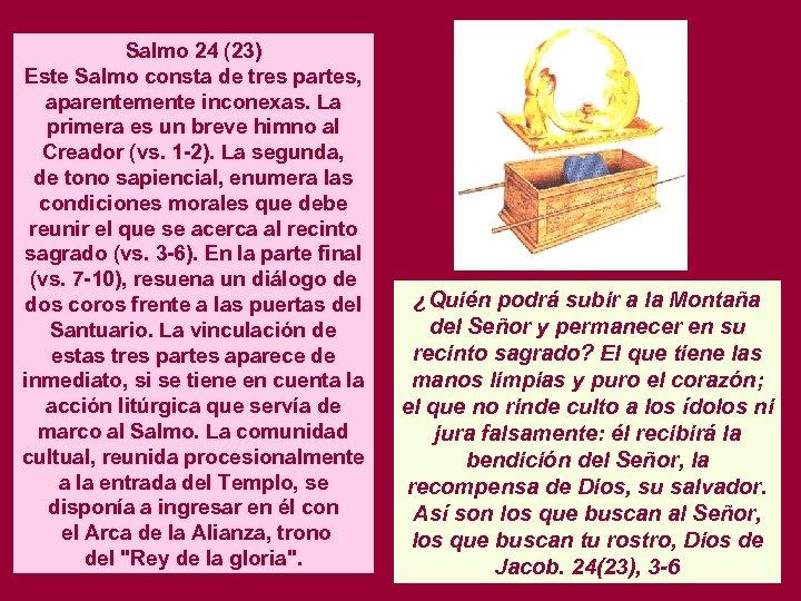 Salmo 24 (23) Este Salmo consta de tres partes, aparentemente inconexas. La primera es