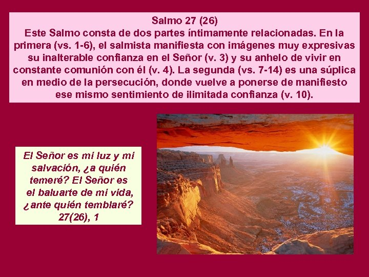 Salmo 27 (26) Este Salmo consta de dos partes íntimamente relacionadas. En la primera