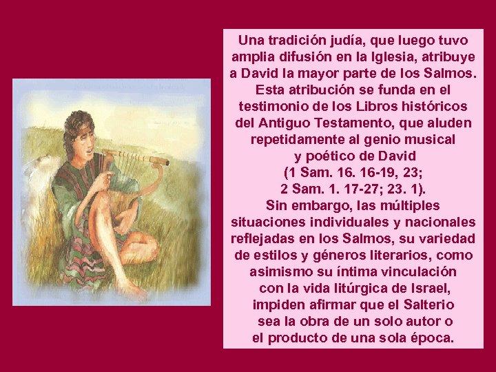 Una tradición judía, que luego tuvo amplia difusión en la Iglesia, atribuye a David