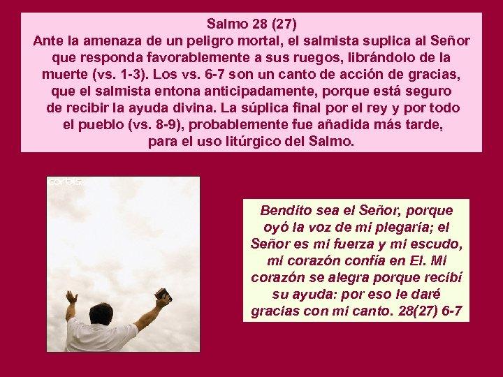 Salmo 28 (27) Ante la amenaza de un peligro mortal, el salmista suplica al