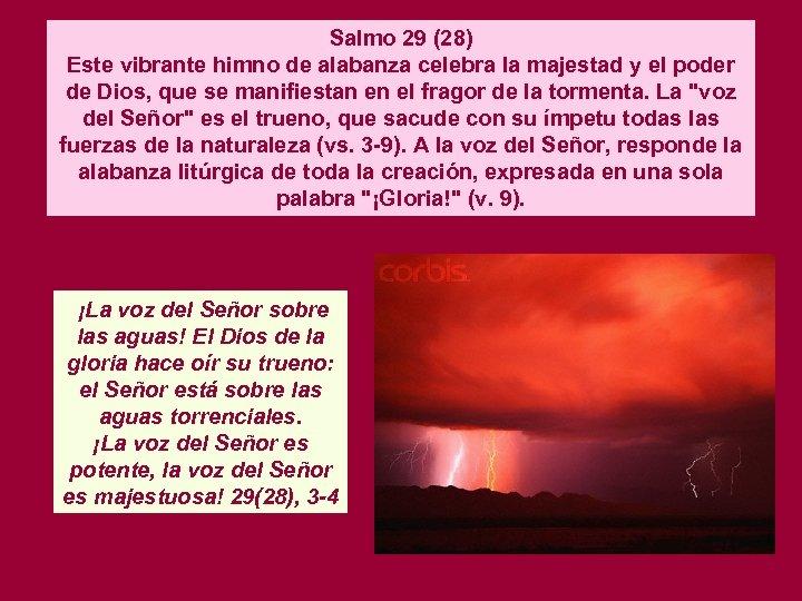 Salmo 29 (28) Este vibrante himno de alabanza celebra la majestad y el poder