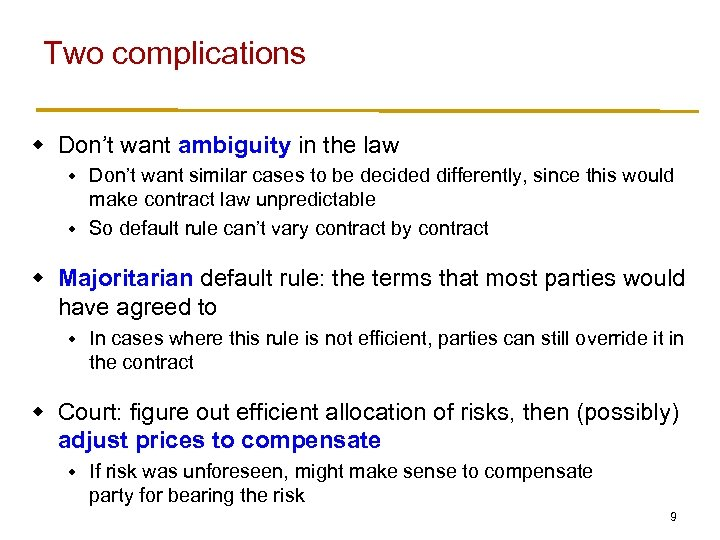 Two complications w Don't want ambiguity in the law Don't want similar cases to