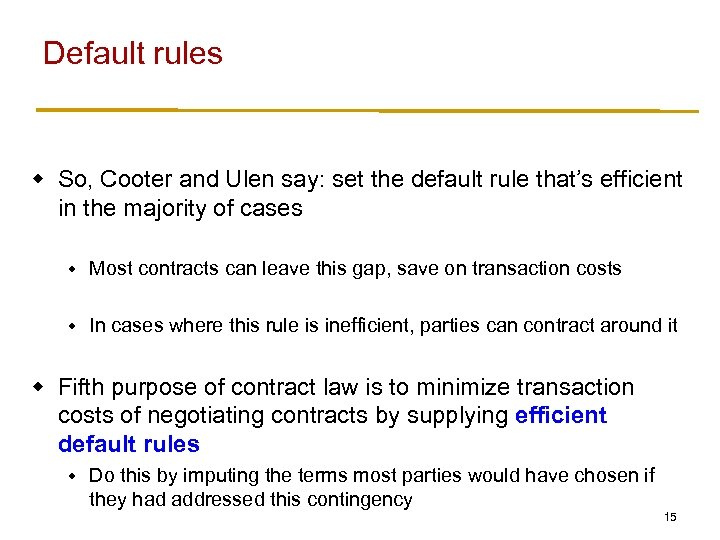 Default rules w So, Cooter and Ulen say: set the default rule that's efficient