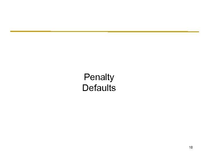 Penalty Defaults 16