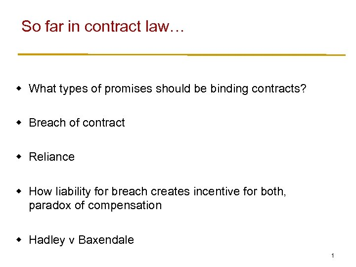 So far in contract law… w What types of promises should be binding contracts?