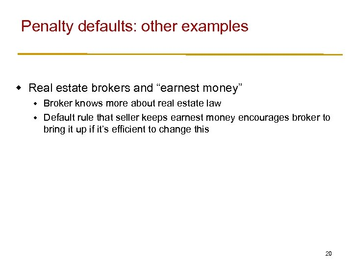 "Penalty defaults: other examples w Real estate brokers and ""earnest money"" Broker knows more"