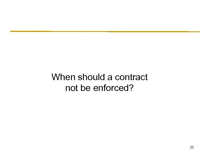 When should a contract not be enforced? 23