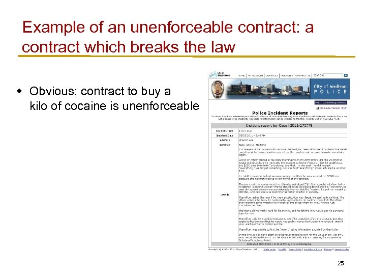 Example of an unenforceable contract: a contract which breaks the law w Obvious: contract