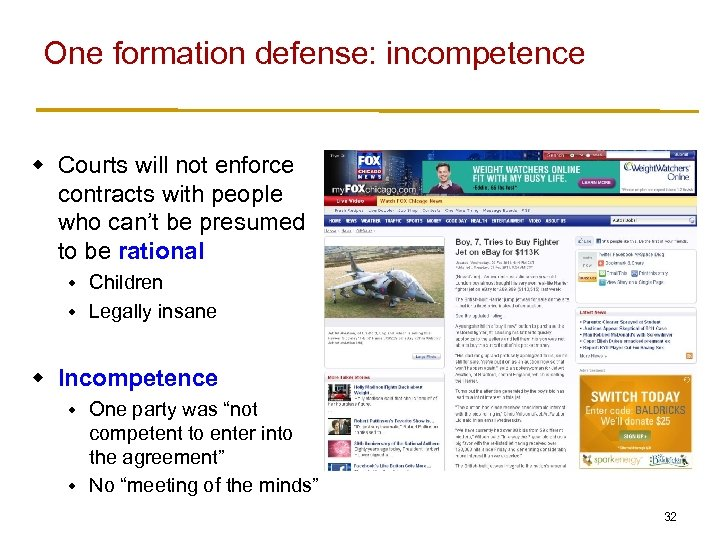 One formation defense: incompetence w Courts will not enforce contracts with people who can't
