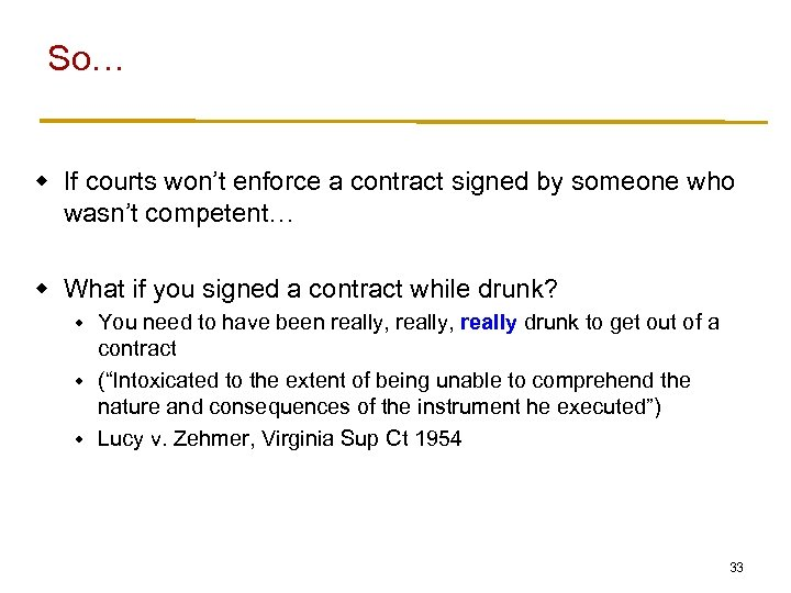 So… w If courts won't enforce a contract signed by someone who wasn't competent…