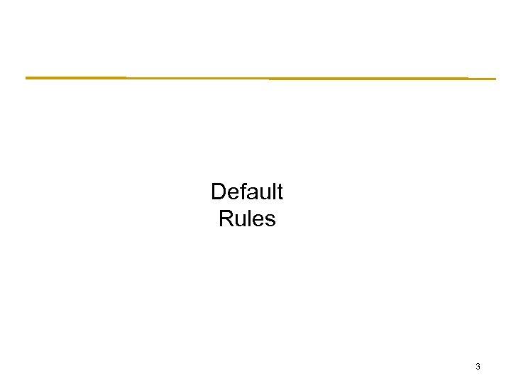 Default Rules 3