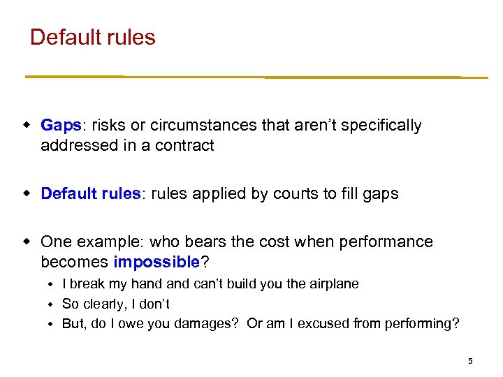 Default rules w Gaps: risks or circumstances that aren't specifically addressed in a contract