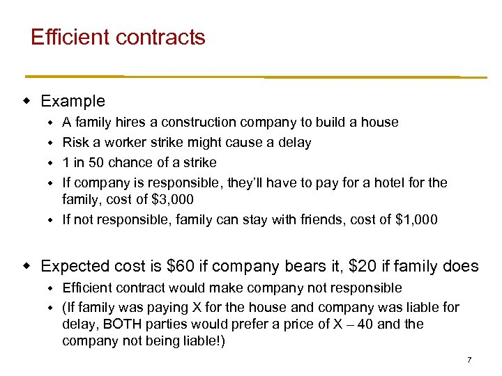 Efficient contracts w Example w w w A family hires a construction company to