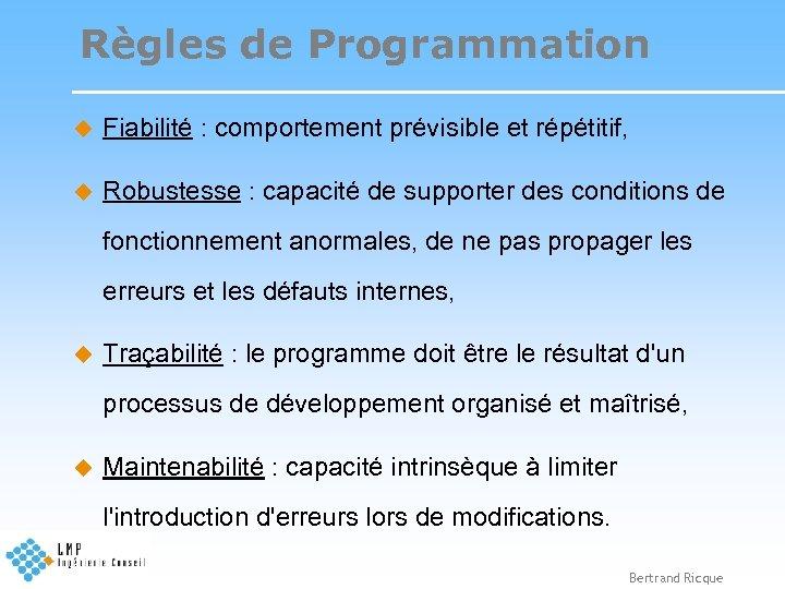 Règles de Programmation u Fiabilité : comportement prévisible et répétitif, u Robustesse : capacité
