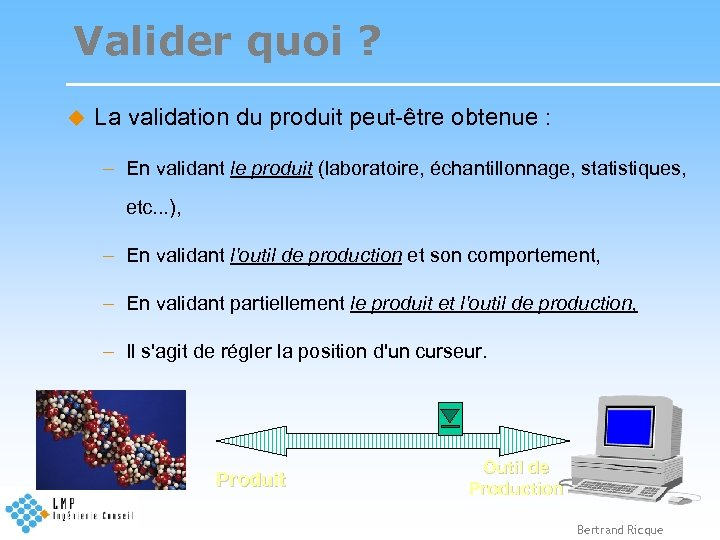 Valider quoi ? u La validation du produit peut-être obtenue : – En validant