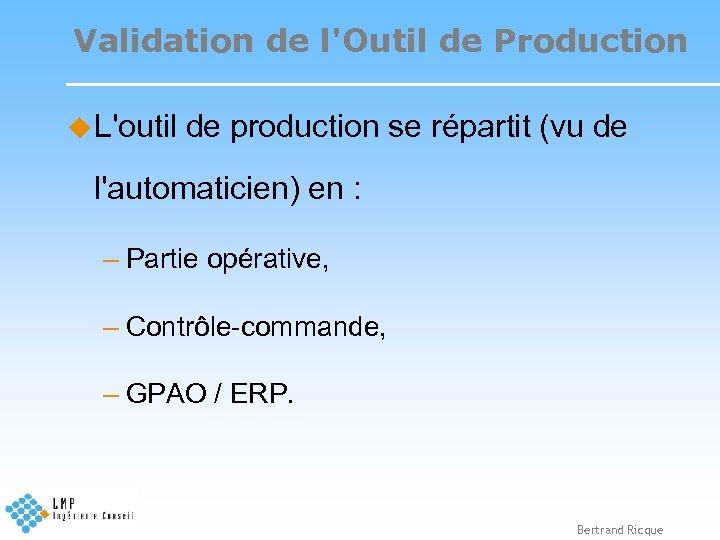 Validation de l'Outil de Production u L'outil de production se répartit (vu de l'automaticien)