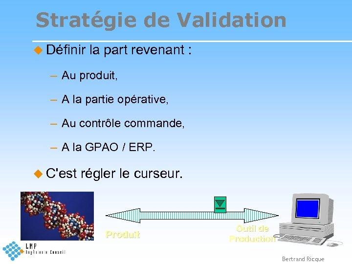Stratégie de Validation u Définir la part revenant : – Au produit, – A