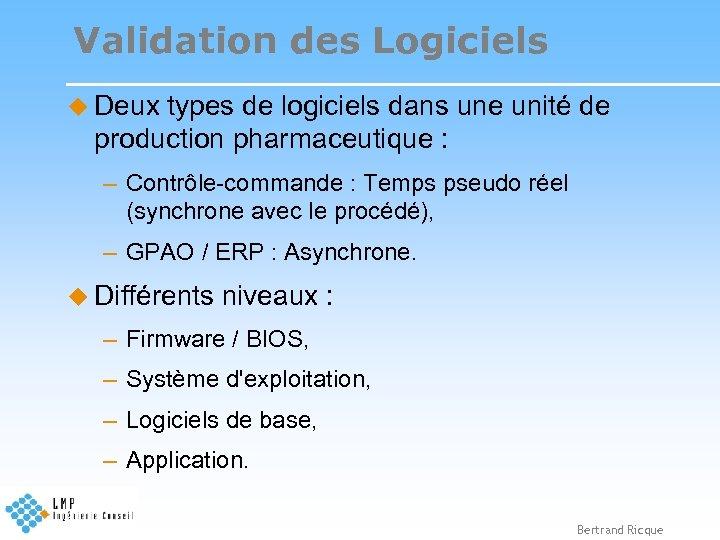 Validation des Logiciels u Deux types de logiciels dans une unité de production pharmaceutique